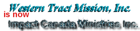 Western tract Mission, Inc., has a new name - Impact Canada Ministries Inc.